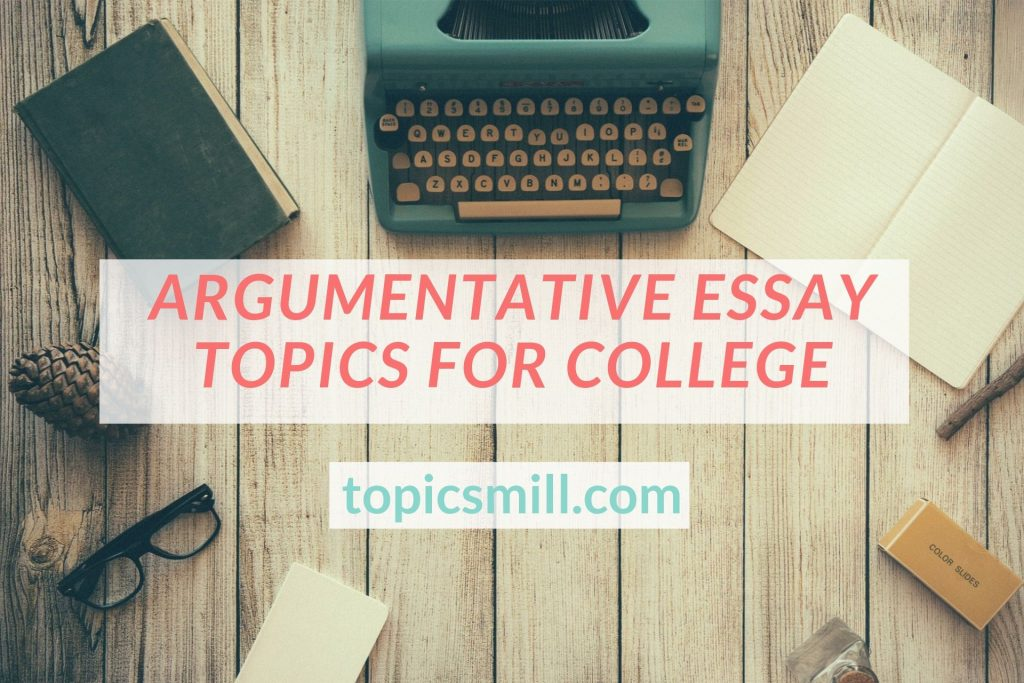 List of Argumentative Essay Topics For College