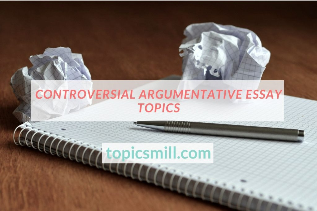 List of Controversial Argumentative Essay Topics
