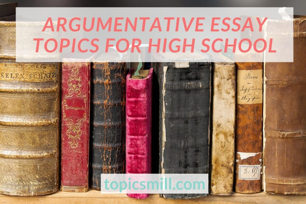 List of Argumentative Essay Topics For High School