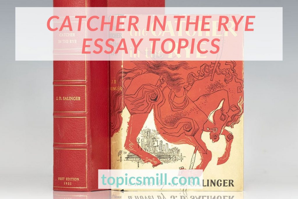 List of 105 Catcher In The Rye Essay Topics