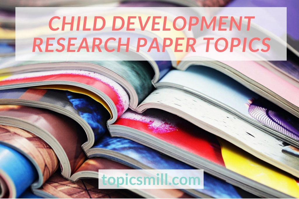 List of 48 Child Development Research Paper Topics
