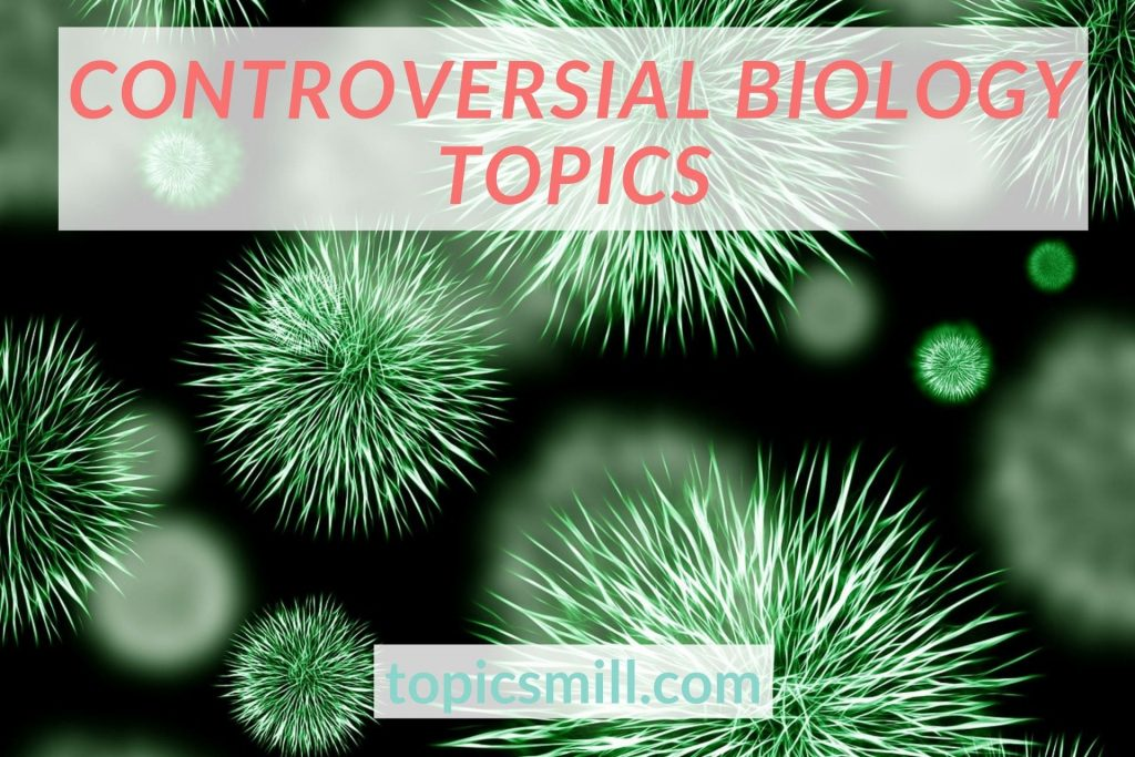 List of 24 Controversial Biology Topics