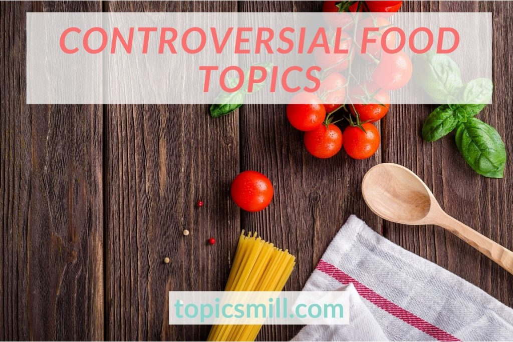 List of 23 Controversial Food Topics