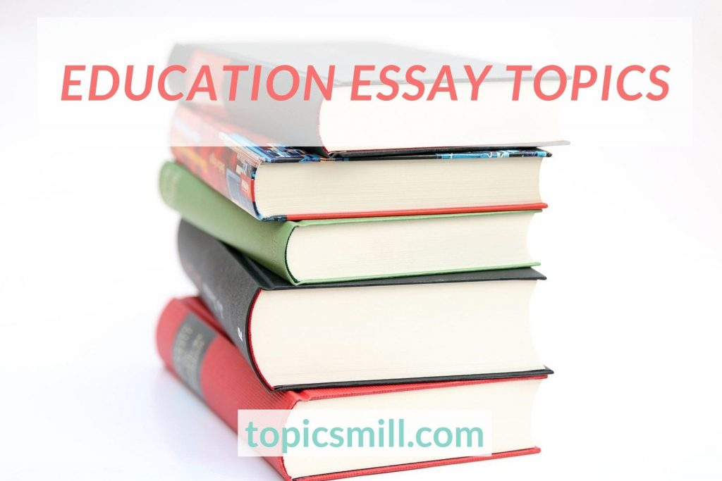 List of Education Essay Topics