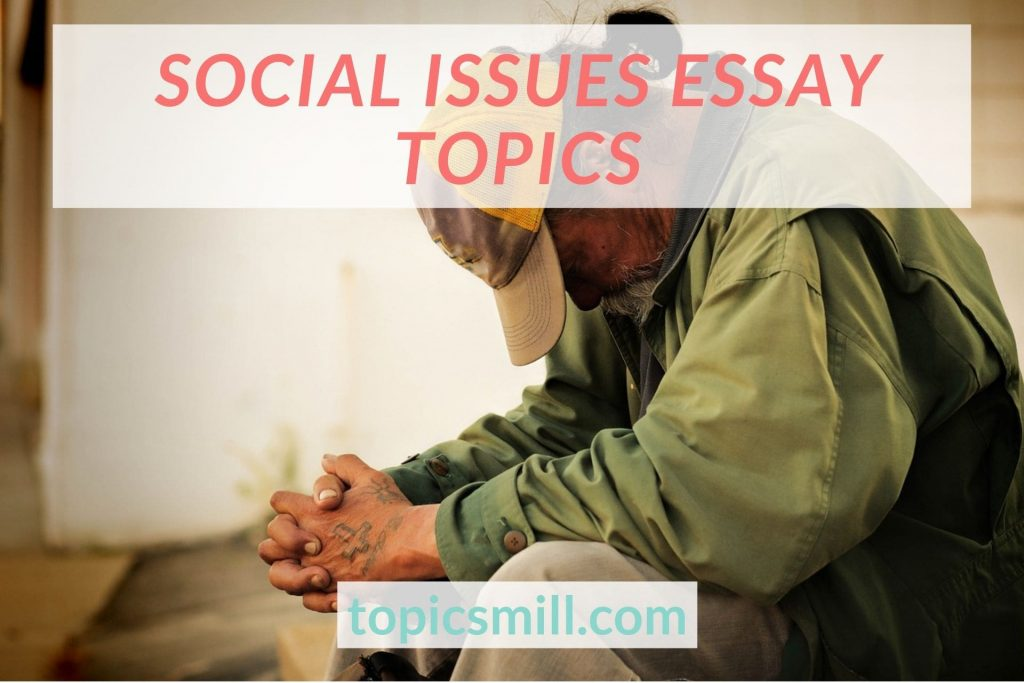 List of 152 Social Issues Essay Topics