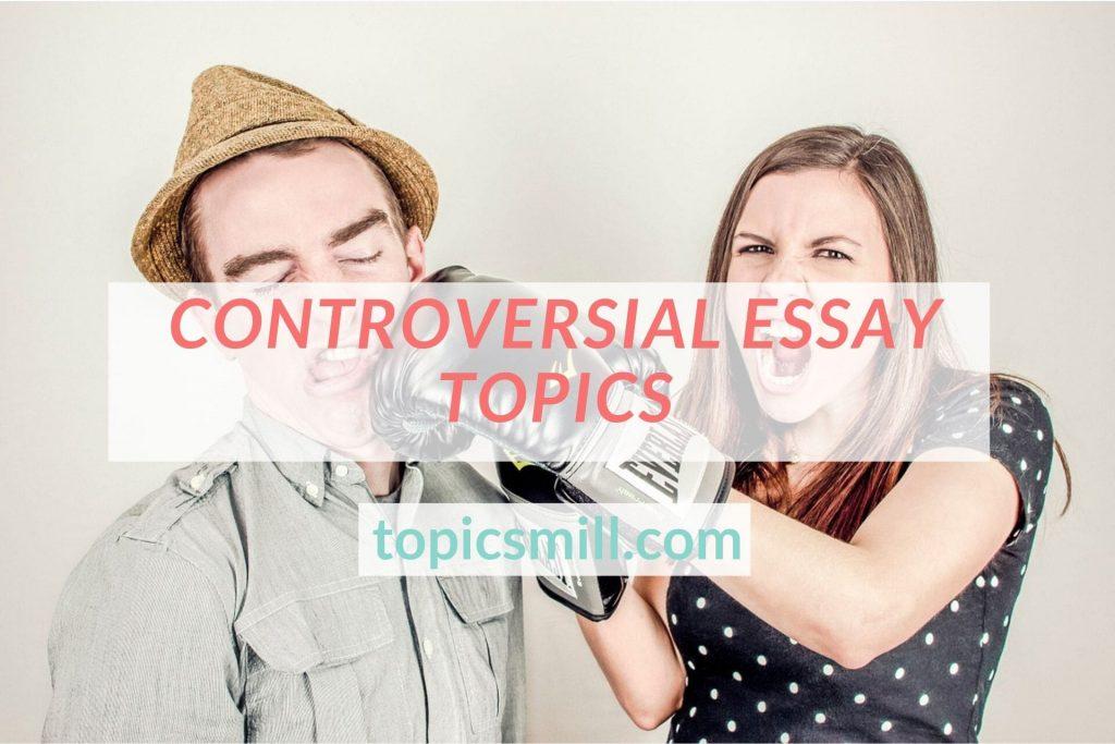 List of Controversial Essay Topics