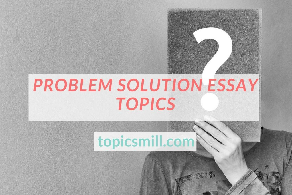 List of Problem Solution Essay Topics