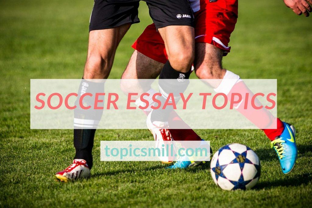 List of 134 Soccer Essay Topics
