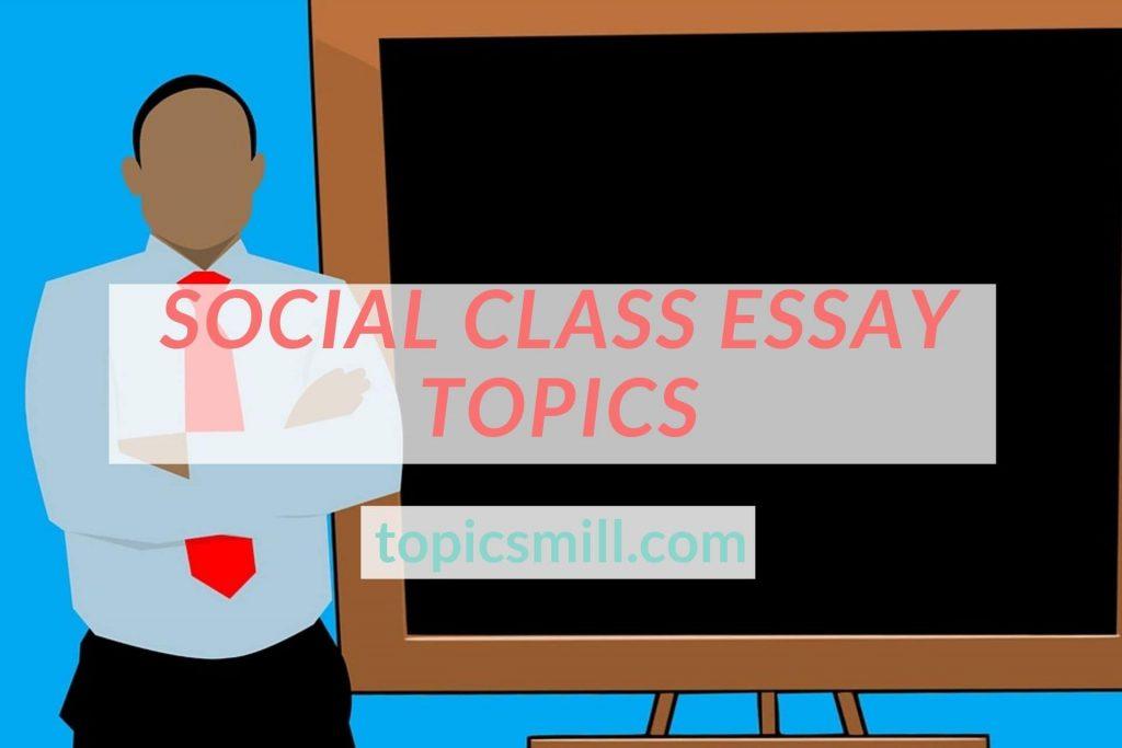 List of 135 Social Class Essay Topics