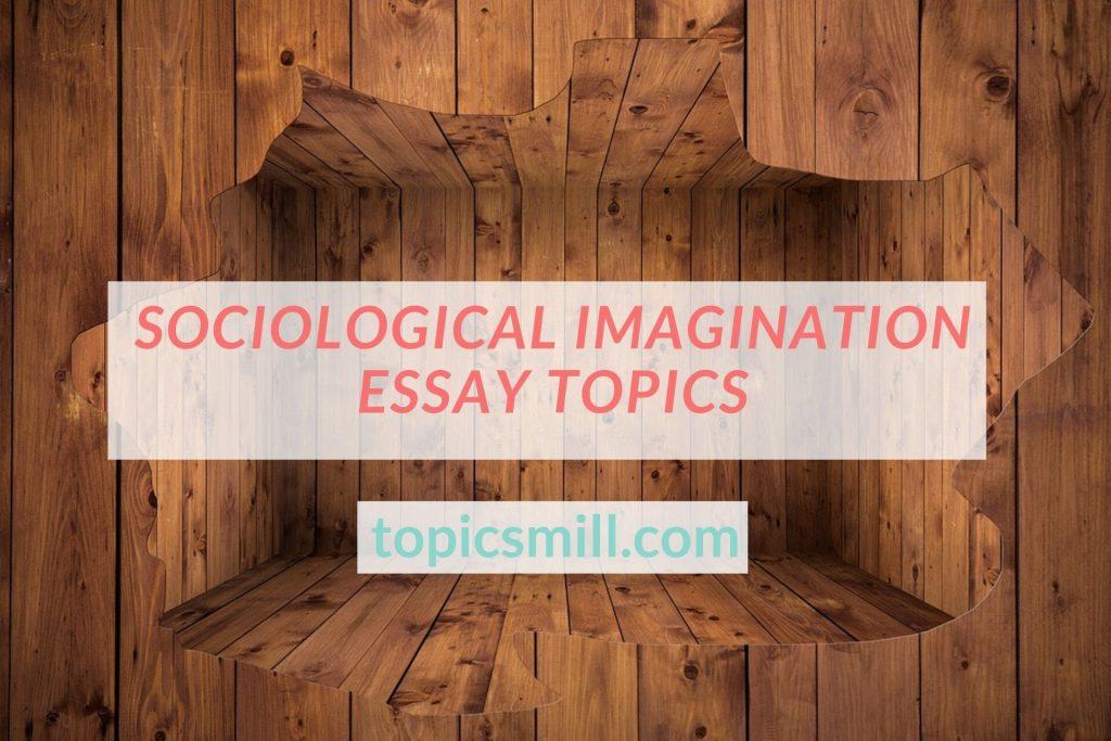 Sociological Imagination Essay Topics