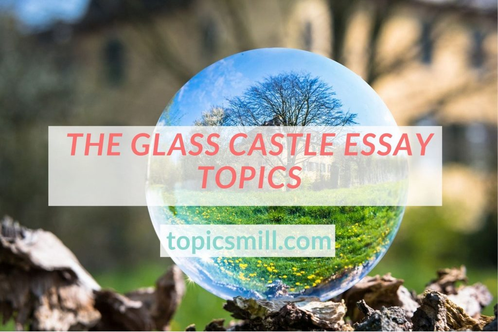 List of 95 The Glass Castle Essay Topics