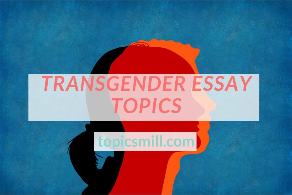 List of 147 Transgender Essay Topics