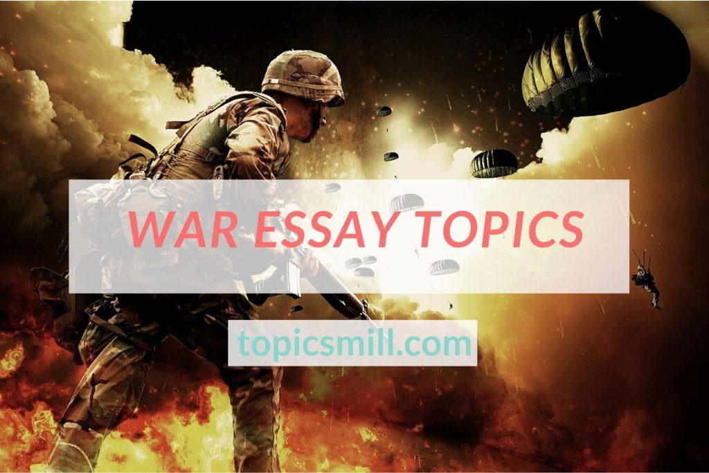List of 60 War Essay Topics