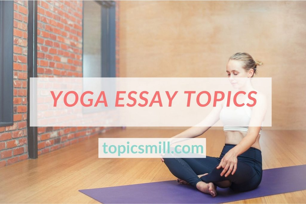 List of 144 Yoga Essay Topics
