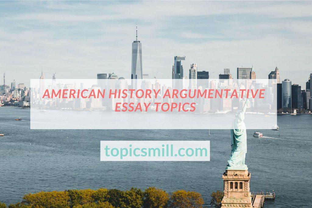 American History Argumentative Essay Topics