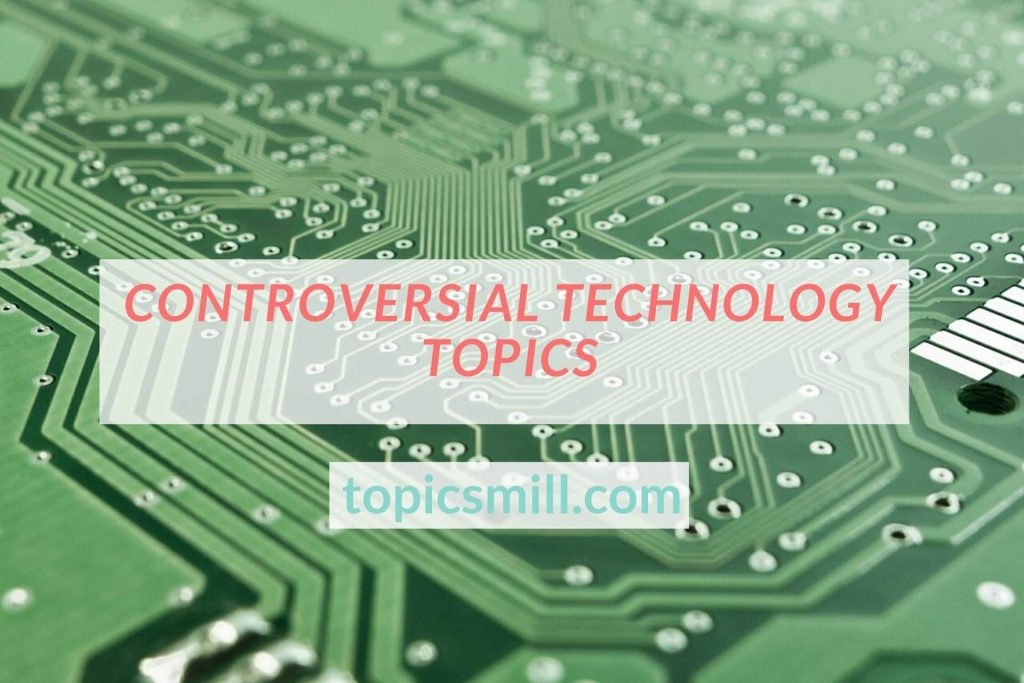 Controversial Technology Topics