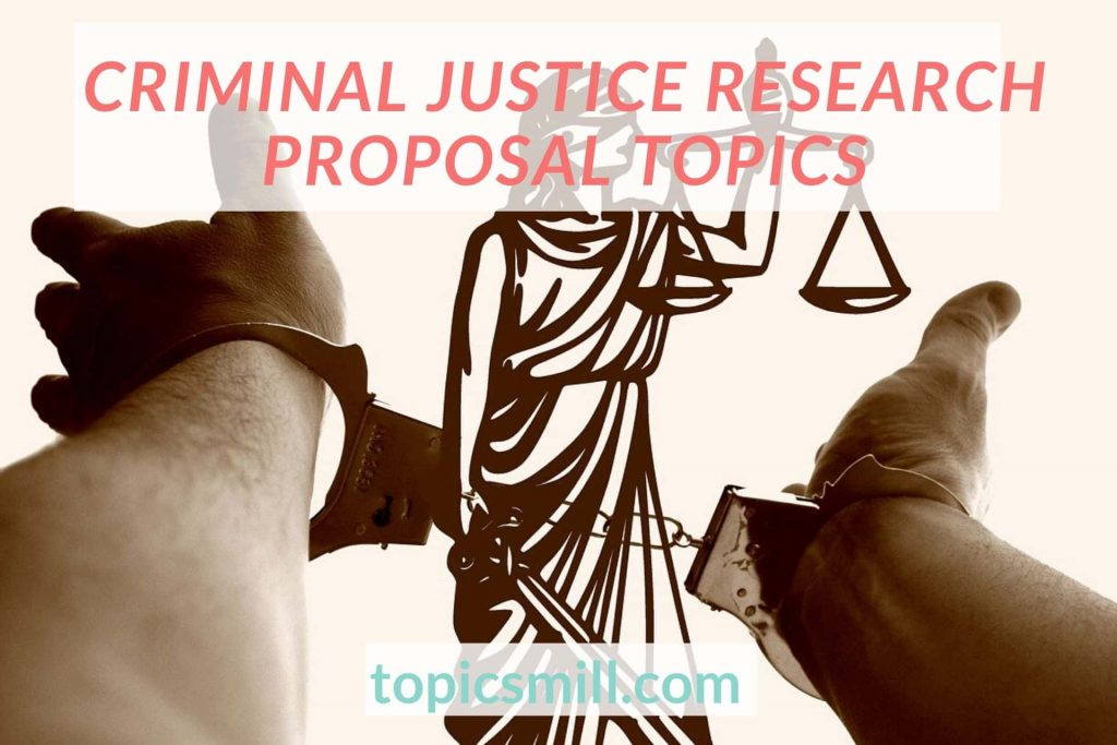 List of Criminal Justice Research Proposal Topics
