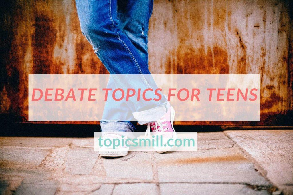 Debate Topics For Teens