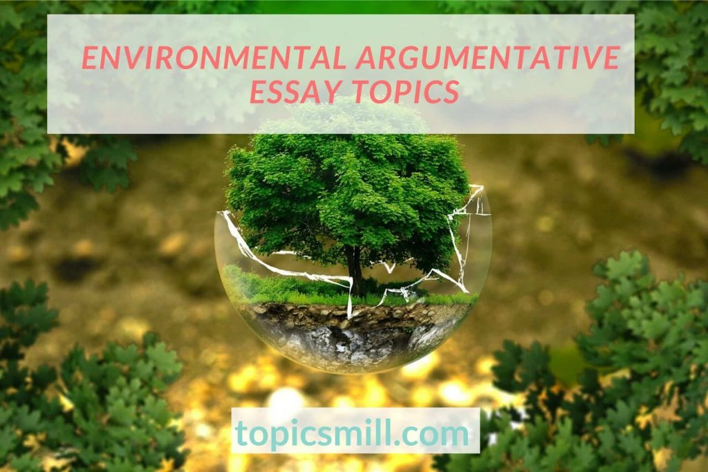 List of Environmental Argumentative Essay Topics