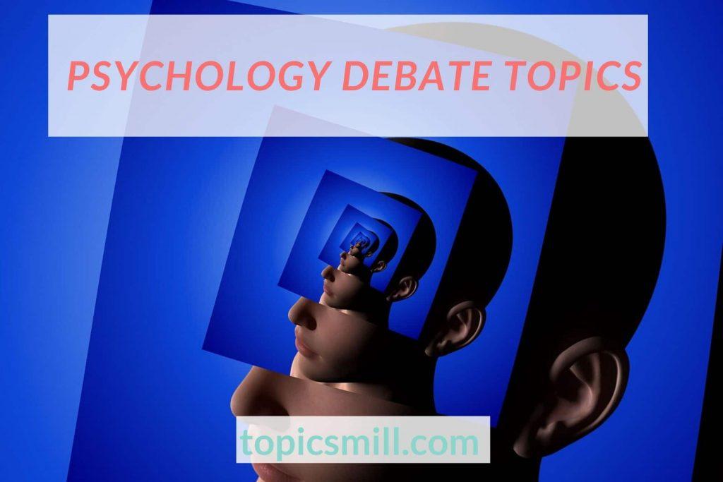 List of 28 Psychology Debate Topics
