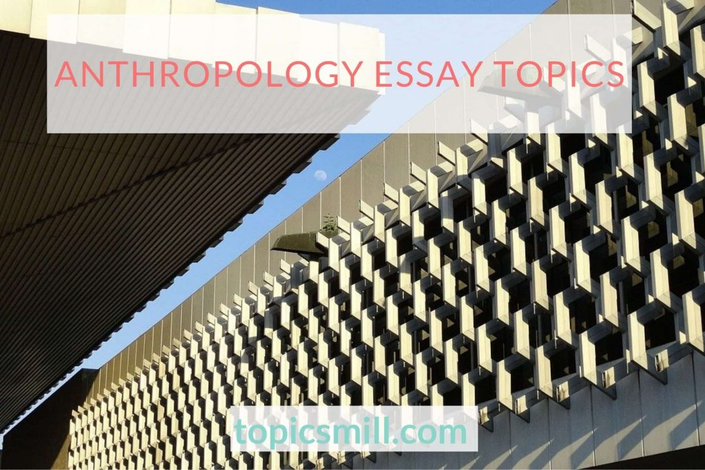 Anthropology Essay Topics